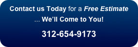 Contact us Today for a Free Estimate  ... We'll Come to You!  312-654-9173